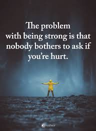Quotes The Problem With Being Strong Is That Nobody Bothers To Ask Mesmerizing Quotes On Being Strong