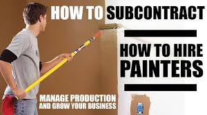 how to subcontract painters managing ion hire subcontractors start a painting business