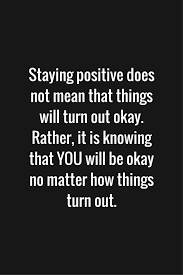 Staying Positive Quotes 100 Quotes About Staying Positive Staying positive Positivity and 1