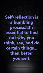 Self Reflection Quotes Delectable Selfreflection Is A Humbling Process It's Essential To Find Out