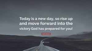 "New Day Quotes Cool Joel Osteen Quote ""Today Is A New Day So Rise Up And Move Forward"