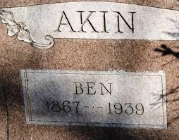 "Benjamin ""Ben"" Akin (1867-1939) - Find A Grave Memorial"