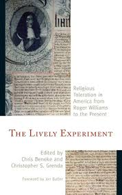 the lively experiment religious toleration in america from roger the lively experiment religious toleration in america from roger williams to the present chris beneke christopher s grenda jon butler teresa bejan