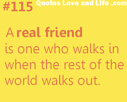 Quotes About Real Friendship Extraordinary A Real Friend Is One Who Walks In When The Rest Of The World Walks