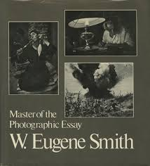 w eugene smith master of the photographic essay smith william  w eugene smith master of the photographic essay smith william s johnson first edition