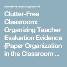 best danielson framework ideas teacher  clutter classroom organizing teacher evaluation evidence paper organization in the classroom danielson