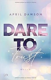 Dare to Trust (Dare-to-Trust-Reihe, Band 1): Amazon.de: Dawson, April:  Bücher