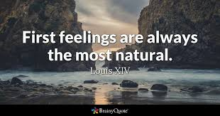 Xiv Quote Classy First Feelings Are Always The Most Natural Louis XIV BrainyQuote