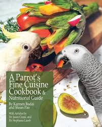 Parrot Diet Chart A Parrots Fine Cuisine Cookbook And Nutritional Guide