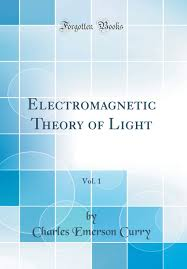 Ether Theory Of Light Electromagnetic Theory Of Light Vol 1 Classic Reprint