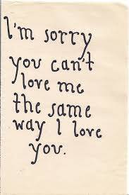I'm Sorry You Can't Love Me The Same Way I Love You Love Quotes IMG Stunning Im Sorry Love Quotes
