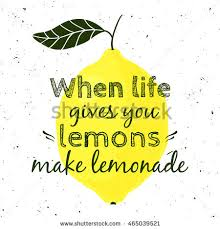 Image result for When life hands you lemons make lemonade