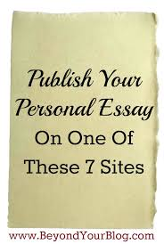 great sites for publishing your personal essays part beyond  publish your personal essay on one of these 7 sites beyond your blog
