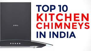 top 10 kitchen chimneys in india with best suction power kitchen chimneys 2017