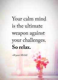 Relax Quotes Extraordinary Inspirational Quotes So Relax Your Calm Mind Is The Ultimate