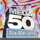 Mega 50: Die 80er Jahre