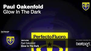 Paul Oakenfold - <b>Glow In</b> The Dark (<b>Original</b> Mix) - YouTube