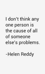 Helen Reddy Quote: I Don't Think Any One Person Is The Cause via Relatably.com
