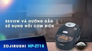 Review] & hướng dẫn sử dụng nồi cơm điện cao tần nội địa Nhật Zojirushi  NP-ZT18-TA 1.8L Áp suất - YouTube