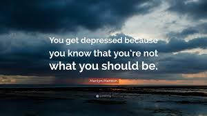Marilyn Manson Quote You Get Depressed Because You Know That You