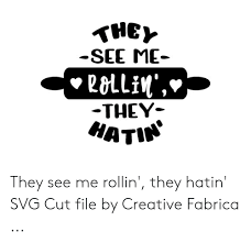 Web animation is a fairly tricky subject; 1znu See Me Rallin They Natis They See Me Rollin They Hatin Svg Cut File By Creative Fabrica Svg Meme On Me Me