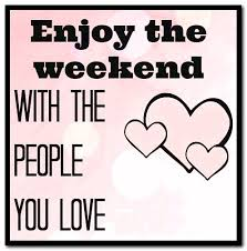 Family Time Quotes Delectable Happy Weekend Quotes Pics With Sayings