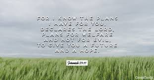 """Jeremiah 29:11 - For I know the plans I have for you,"""" declares ..."""