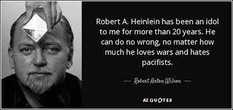 Robert Heinlein Quotes Enchanting Robert Anton Wilson Quote Robert A Heinlein Has Been An Idol To Me