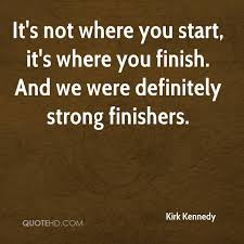 Finish Strong Quotes Unique Kirk Kennedy Quotes QuoteHD