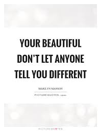 Your Beautiful Quotes Enchanting Your Beautiful Don't Let Anyone Tell You Different Picture Quotes