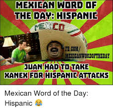 Mexican Wdrd Of The Day Hispanic Fbcom Mexican Wordoftheday Juan Had