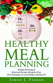 Weekly Meal Planning For One Healthy Meal Planning Weekly Planning Of Balanced Recipes Using The One Dish Technique To Lose Weight And Stay Fit