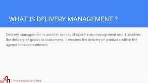 operations management assignment help 8 what is delivery management