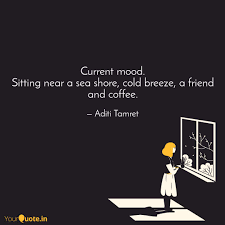 Current Mood Sitting Nea Quotes Writings By Aditi Tamret