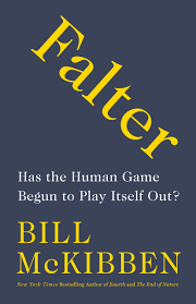 Falter Has The Human Game Begun To Play Itself Out Bill Mckibben