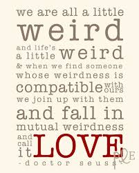 Dr Seuss Weird Love Quote Poster Beauteous 48 Best Quotes About Being Being Quotes QuotesOnImages