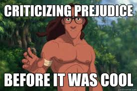 criticizing prejudice before it was cool - Hipster Tarzan - quickmeme via Relatably.com