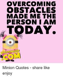 Overcoming Obstacles Quotes Gorgeous OVERCOMING OBSTACLES MADE ME THE PERSON I AM TODAY 48MINI Minion