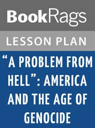 the a problem from hell america and the age of genocide lesson the a problem from hell america and the age of genocide lesson plan