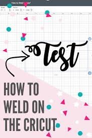 How To Weld Text In Cricut Design Space A Step By Step Cricut Tutorial Of How To Weld Letters In