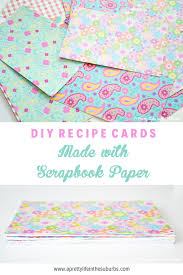 Diy Recipe Cards From Scrapbook Paper A Pretty Life In The Suburbs