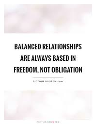 Quotes On Relationships Extraordinary Balanced Relationships Are Always Based In Freedom Not Picture