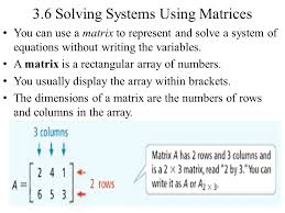 3 6 solving systems using matrices you can use a matrix to represent and solve a system