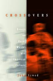 crossovers john szwed essays on race music and american culture