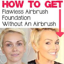 how to get airbrush perfect skin without an airbrush beauty make up makeup airbrush foundation and tutorials