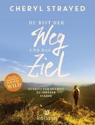 Cheryl Strayed Du Bist Der Weg Und Das Ziel Kailash Verlag Ebook
