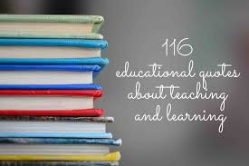 116 Educational Quotes About Teaching And Learning