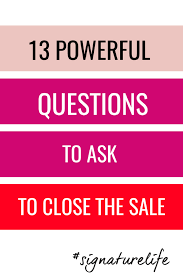 13 Powerful Questions To Ask To Close A Sale