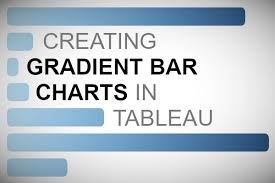 Creating Gradient Bar Charts In Tableau Tableau Magic