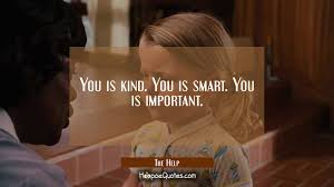 Quotes From The Movie The Help You is kind You is smart You is important HoopoeQuotes 10